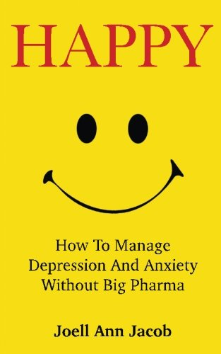 Happy: How To Manage Depression And Anxiety Without Big Pharma