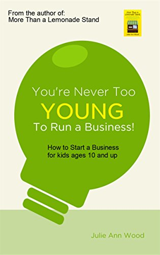 You're Never too Young to Start a Business!: The how to guide for entrepreneurs ages 10 and up
