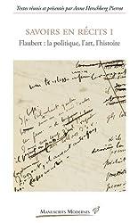 Savoirs en récits : Tome 1, Flaubert : la politique, l'art, l'histoire