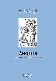 Ángeles. Los mensajeros de la luz (Spanish Edition) by [Engel, Pedro]