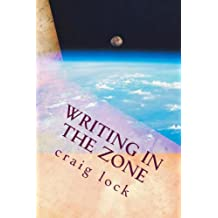 Writing in the Zone (All that I Know about Writing Book 2)