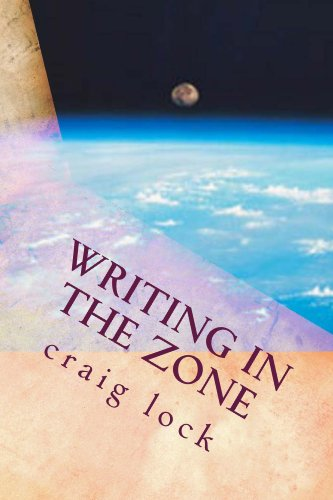 Writing in the Zone (All that I Know about Writing Book 2) by [lock, craig]