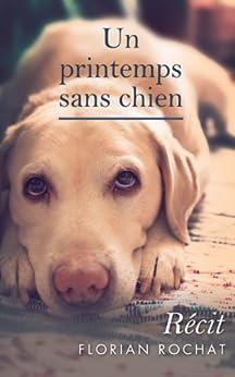 Un printemps sans chien (French Edition) by [Rochat, Florian]
