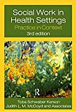 Social Work in Health Settings : Practice in Context, Toba Schwaber Kerson, Judith L.M. McCoyd, Associates, 041577845X