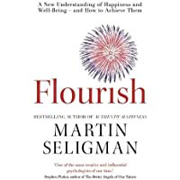 Flourish: A New Understanding of Happiness and Well-Being - and How To Achieve Them