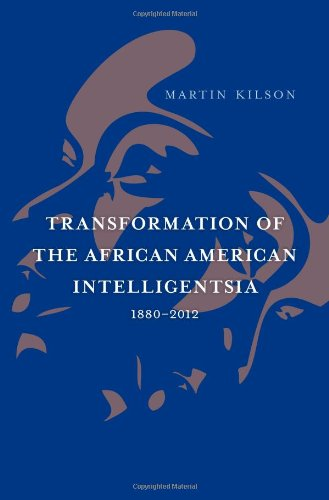 Transformation of the African American Intelligentsia, 1880-2012 (The W. E. B. Du Bois Lectures)