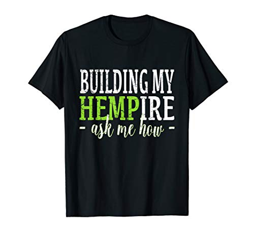 Building My Hempire Ask Me How Shirt Cannabidiol Hemp Oil