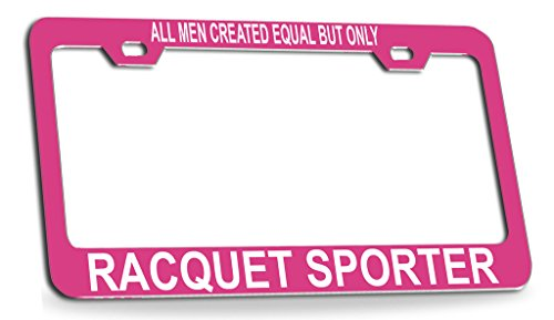 (ALL MAN CREATED EQUAL BUT ONLY RACQUET SPORTER Pink Steel License Plate Frame Tag Holder)