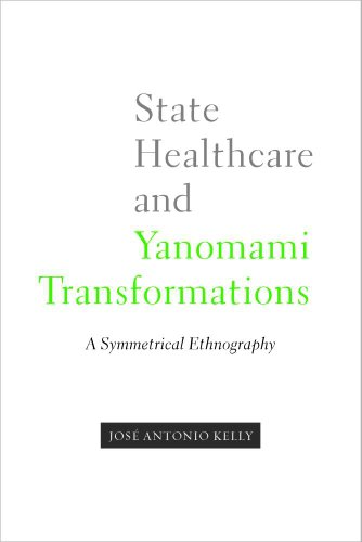 State Healthcare and Yanomami Transformations: A Symmetrical Ethnography (First Peoples: New Directions in Indigenous St