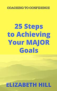 25 Steps to Achieving Your MAJOR Goals by [Hill, Elizabeth]