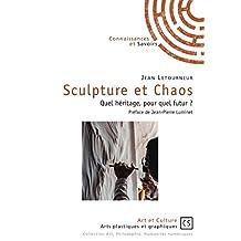Sculpture et Chaos: Quel héritage, pour quel futur ? (French Edition)