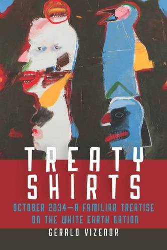 Treaty Shirts: October 2034?A Familiar Treatise on the White Earth Nation