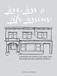 Love, Loss & Life Lessons: A Memoir of Cross-cultural Rift, Reconciliation & Ripple Effects