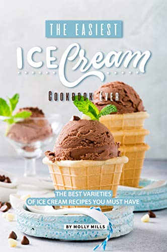 - The Easiest Ice Cream Cookbook Ever: The Best Varieties of Ice Cream Recipes You Must Have