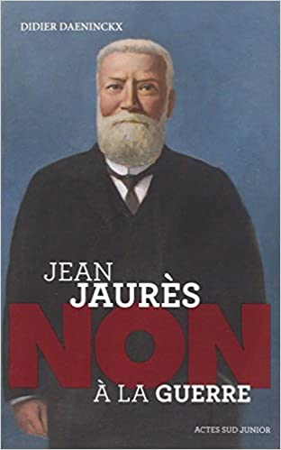 """Jean Jaurès : """"Non à la guerre"""""""