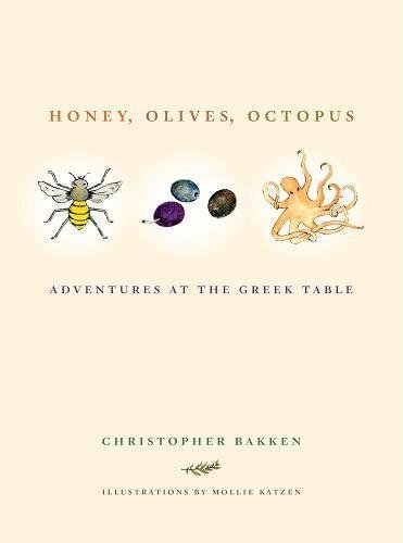 Honey, Olives, Octopus: Adventures at the Greek Table by Christopher Bakken