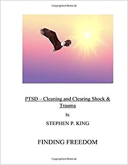 PTSD: Cleaning and Clearing Shock and Trauma: Finding Freedom