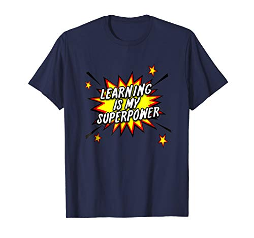 Learning Is My Superpower - Learn Learner Funny Gift T-shirt