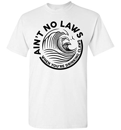 Ain_t No Laws When You_re Drinking Claws Funny Seltzerr Lovers T-Shirt White ()