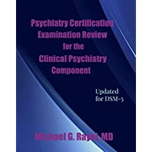 Psychiatry Certification Examination Review for the Clinical Psychiatry Component Updated for DSM-5 (Psychiatry Certification Examination Review Series for ABPN Book 1)