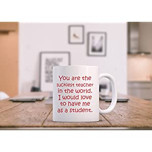 ArtsyMod YOU ARE THE LUCKIEST TEACHER Premium Coffee Mug, PERFECT FUNNY GIFT for Teacher, Professor, Coach from Student! Attractive Durable White Ceramic Mug (15oz., Black Print)