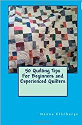 50 Quilting Tips  For Beginners and  Experienced Quilters