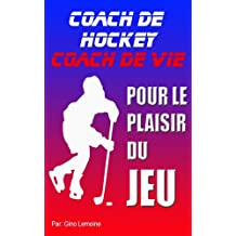 Coach de hockey, Coach de vie (French Edition)