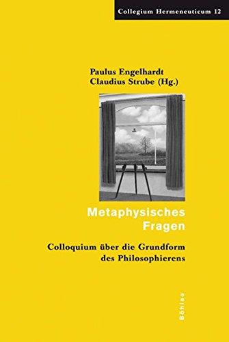 Metaphysisches Fragen: Colloquium über die Grundform des Philosophierens (Collegium Hermeneuticum)