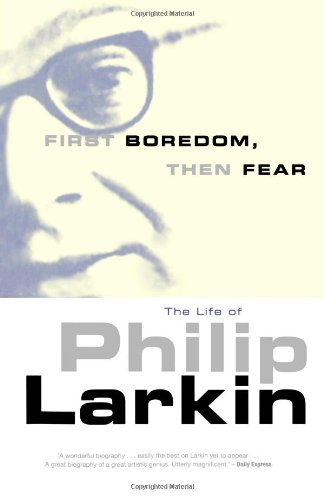 Download First Boredom, Then Fear: The Life of Philip Larkin pdf
