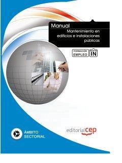 Manual Mantenimiento en edificios e instalaciones públicas. Formación para el empleo (Formacion Empleo Sectorial) Tapa blanda – 19 ene 2012 ICB Editores EDITORIAL CEP S.L. 8468129224