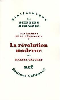 L'avènement de la démocratie. Tome 1 : La révolution moderne par Gauchet