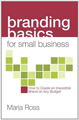 branding basics for small business how to create an irresistible