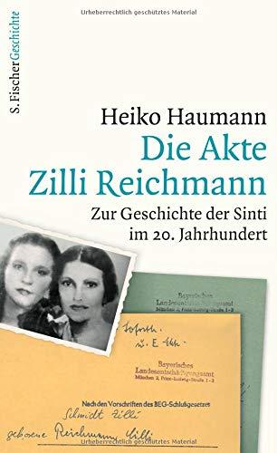 Die Akte Zilli Reichmann: Zur Geschichte der Sinti im 20. Jahrhundert