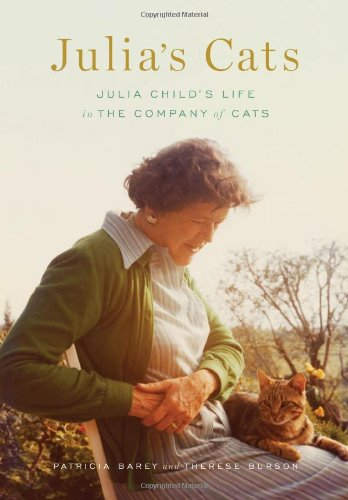 Julia's Cats: Julia Child's Life in the Company of Cats by Patricia Barey, Therese Burson