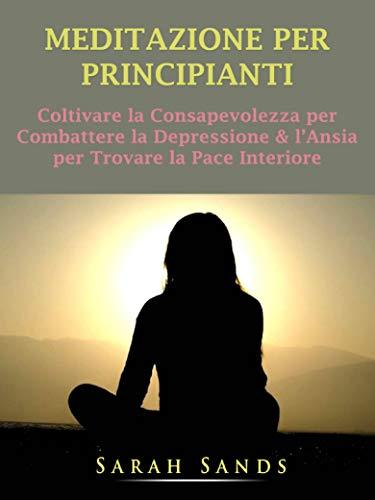 Meditazione per Principianti: Coltivare la Consapevolezza ...