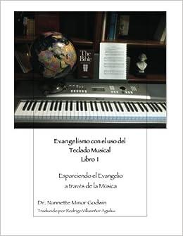 Evangelismo con el uso del Teclado Musical: Esparciendo el Evangelio a través de la Música: Dr. Nannette Minor Godwin, Rodrigo Villaseñor Aguiluz: ...