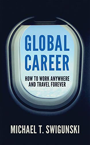 Global Career: How to Work Anywhere and Travel Forever (Global Traveler)