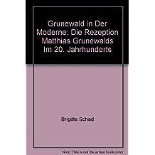 Grunewald in Der Moderne: Die Rezeption Matthias Grunewalds Im 20. Jahrhunderts