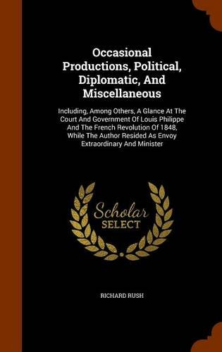 Download Occasional Productions, Political, Diplomatic, And Miscellaneous: Including, Among Others, A Glance At The Court And Government Of Louis Philippe And ... Resided As Envoy Extraordinary And Minister ebook