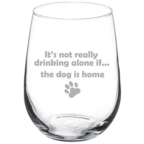 Stemless Wine Glass - It's Not Really Drinking Alone if the Dog is Home (17 ounce)
