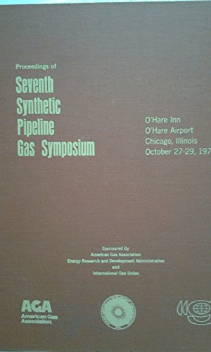 Proceedings Of The Seventh Synthetic Pipeline Gas Symposium (O'Hare Inn, O'Hare Airport, Chicago, Illinois, Oct. 27-29, 1975)