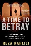 img - for [ A Time to Betray: A Gripping True Spy Story of Betrayal, Fear, and Courage - Greenlight by Kahlili, Reza ( Author ) Feb-2013 Paperback ] book / textbook / text book