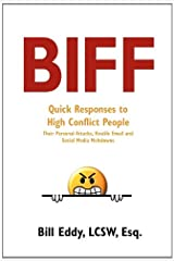 BIFF: Quick Responses to High Conflict People, Their Hostile Emails, Personal Attacks and Social Media Meltdowns Paperback