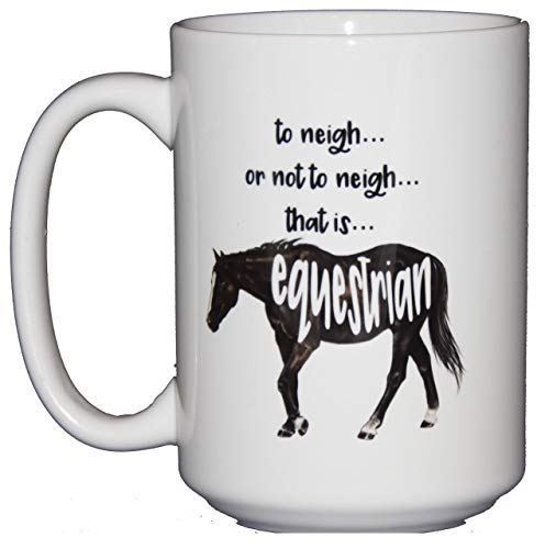 To Neigh or Not to Neigh - That is EQUESTRIAN - Horse Lover Shakespeare Coffee ()