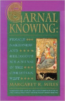 Carnal Knowing: Female Nakedness & Religious Meaning in the Christian West