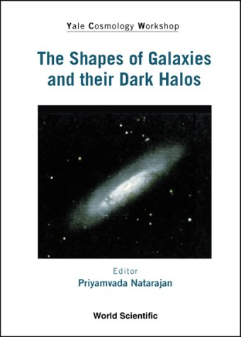 Shapes Of Galaxies And Their Dark Halos The   Proceedings Of The Yale Cosmology Workshop  Proceeding Of The Yale Cosmology Workshop New Haven Connecticut USA 28 30 May 2001