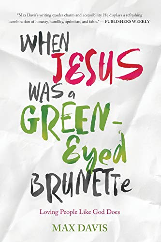 When Jesus Was a Green-Eyed Brunette: Loving People Like God Does