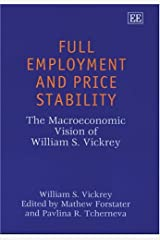 Full Employment and Price Stability: The Macroeconomic Vision of William S. Vickrey Hardcover