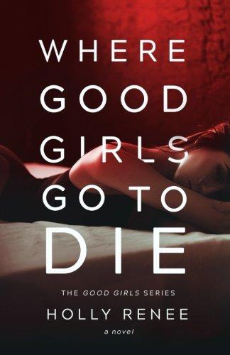 Where Good Girls Go to Die (The Good Girl Series) (Volume 1)