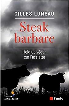 Book's Cover of Steak barbare : Hold-up végan sur l'assiette (Français) Broché – 20 février 2020